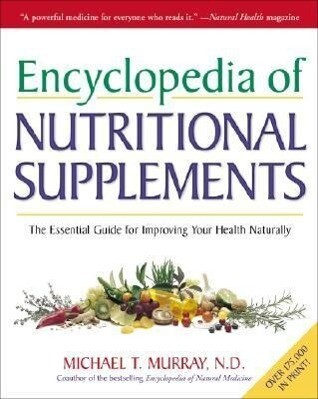 Encyclopedia of Nutritional Supplements: The Essential Guide for Improving Your Health Naturally als Taschenbuch