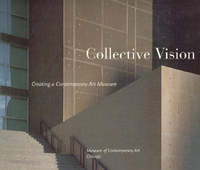 Collective Vision: Creating a Contemporary Art Museum als Taschenbuch