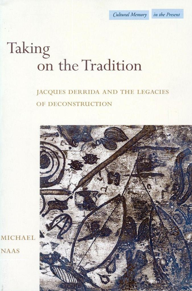Taking on the Tradition: Jacques Derrida and the Legacies of Deconstruction als Taschenbuch