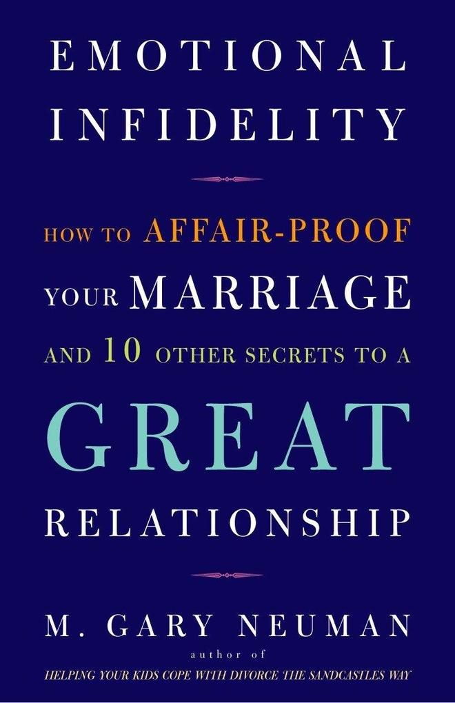 Emotional Infidelity: How to Affair-Proof Your Marriage and 10 Other Secrets to a Great Relationship als Taschenbuch