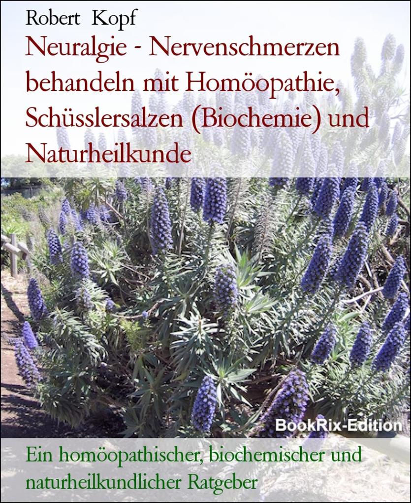 Neuralgie - Nervenschmerzen behandeln mit Homöopathie, Schüsslersalzen (Biochemie) und Naturheilkunde als eBook