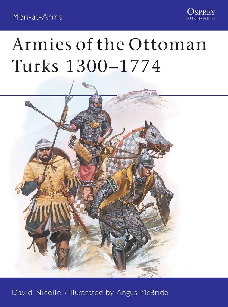 Armies of the Ottoman Turks 1300 1774 als Taschenbuch