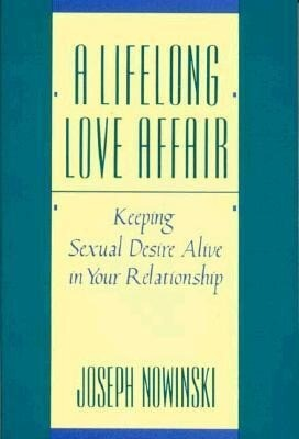A Lifelong Love Affair: Keeping Sexual Desire Alive in Your Relationship als Taschenbuch