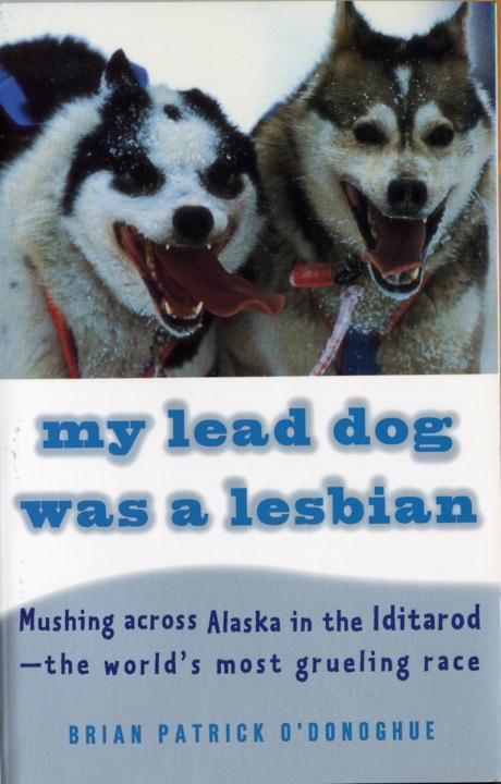 My Lead Dog Was a Lesbian: Mushing Across Alaska in the Iditarod--The World's Most Grueling Race als Taschenbuch