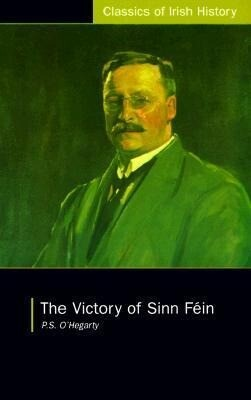 The Victory of Sinn Fein: How It Won It and How It Used It als Taschenbuch