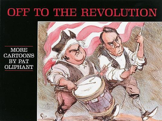 Off to the Revolution: More Cartoons by Pat Oliphant als Taschenbuch