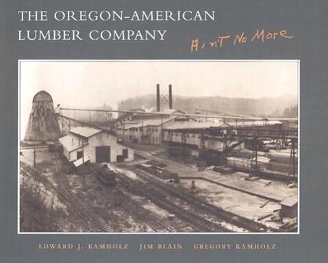 The Oregon-American Lumber Company: Ain't No More als Buch