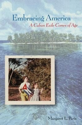 Embracing America: A Cuban Exile Comes of Age als Buch