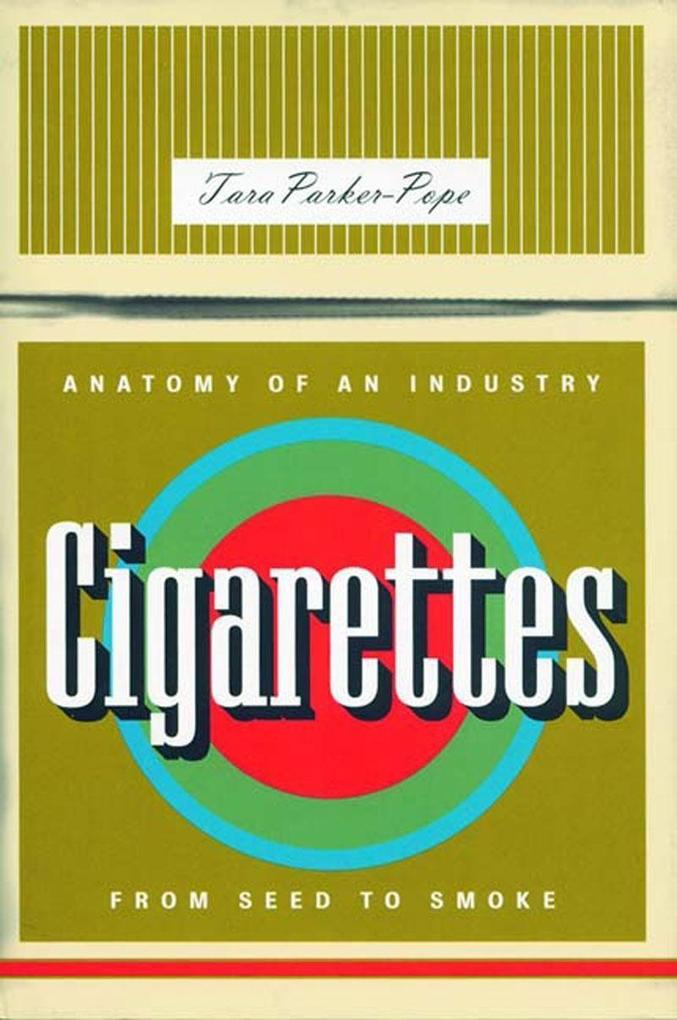Cigarettes: Anatomy of an Industry from Seed to Smoke als Taschenbuch