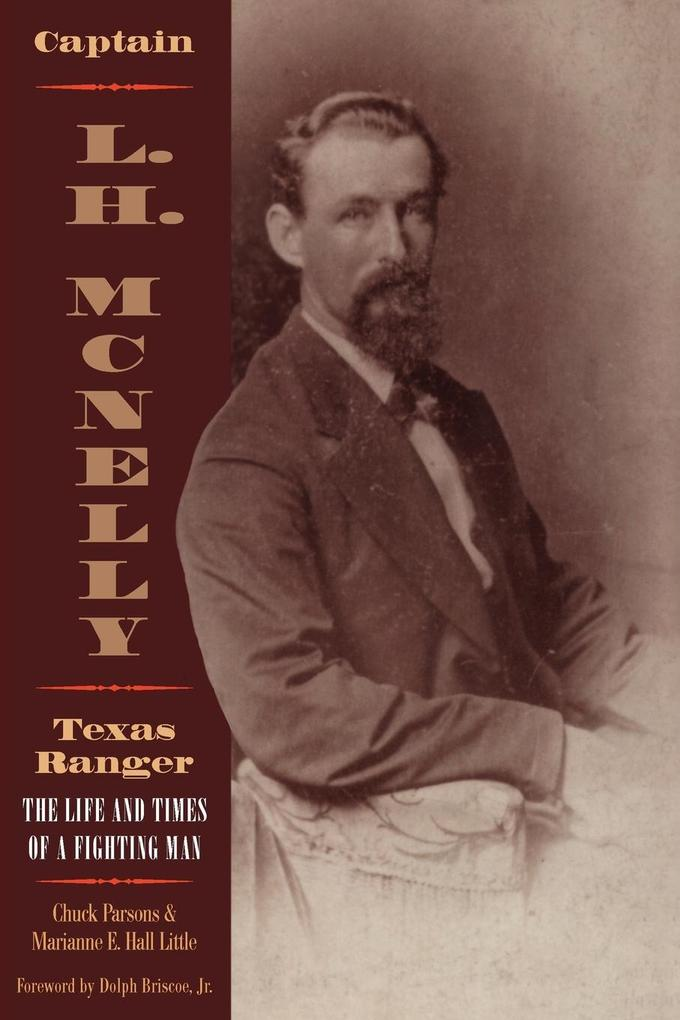 Captain L.H. McNelly, Texas Ranger: The Life & Times of a Fighting Man als Taschenbuch