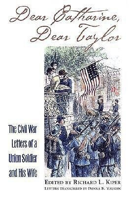 Dear Catharine, Dear Taylor: The Civil War Letters of a Union Soldier and His Wife als Buch