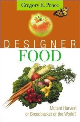 Designer Food: Mutant Harvest or Breadbasket for the World? als Buch