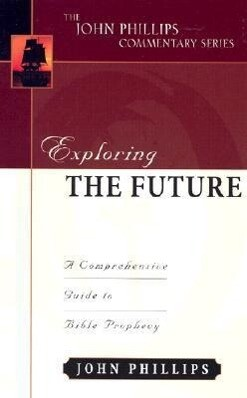 Exploring the Future: A Comprehensive Guide to Bible Prophecy als Buch