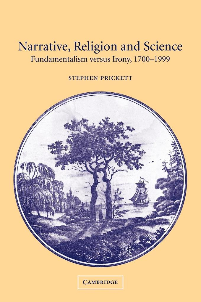 Narrative, Religion, and Science: Fundamentalism Versus Irony, 1700-1999 als Buch