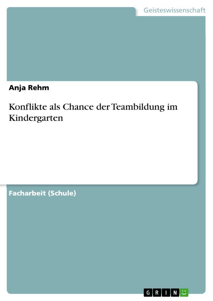 Konflikte als Chance der Teambildung im Kindergarten als eBook von Anja Rehm - GRIN Verlag