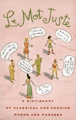 Le Mot Juste: A Dictionary of Classical and Foreign Words and Phrases als Taschenbuch