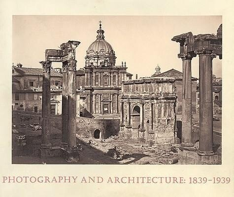 Photography and Architecture: 1839--1939 als Buch