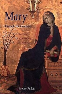 Mary Through the Centuries: Her Place in the History of Culture als Taschenbuch