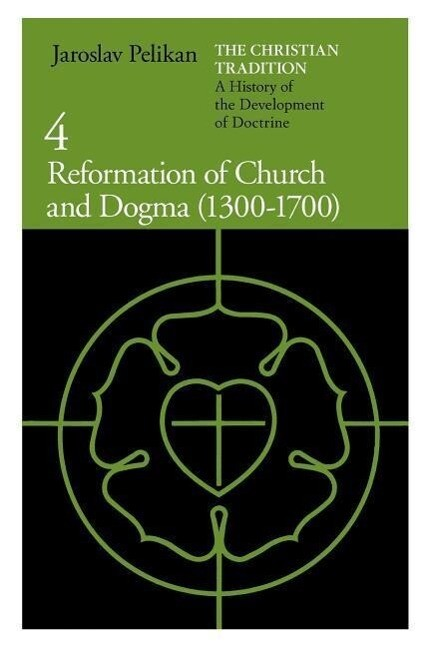The Christian Tradition: A History of the Development of Doctrine, Volume 4: Reformation of Church and Dogma (1300-1700) als Taschenbuch