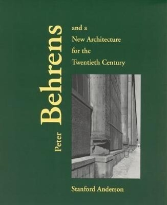 Peter Behrens and a New Architecture for the Twentieth Century als Taschenbuch