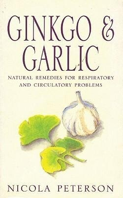 Ginkgo & Garlic: Natural Remedies for Respiratory and Circulatory Problems als Taschenbuch