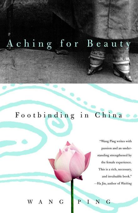 Aching for Beauty: Footbinding in China als Taschenbuch