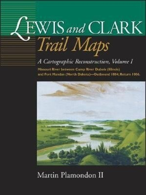 Lewis and Clark Trail Maps VI: Missouri River Between Camp River DuBois (Illinois) and Fort Mandan (North Dakota)-Outbound 1804; Return 1806 als Buch