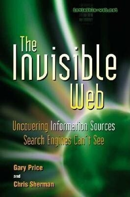 The Invisible Web: Uncovering Information Sources Search Engines Can't See als Taschenbuch