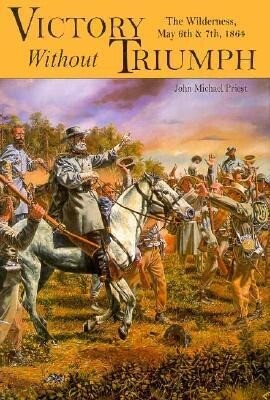 Victory Without Triumph: The Wilderness, May 6th and 7th, 1864 als Buch