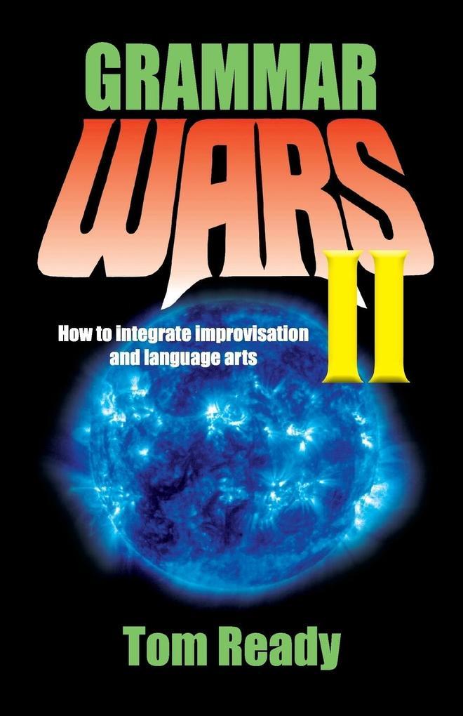Grammar Wars II: How to Integrate Improvisation and Language Arts als Taschenbuch