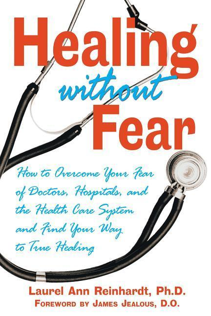 Healing Without Fear: How to Overcome Your Fear of Doctors, Hospitals, and the Health Care System and Find Your Way to True Healing als Taschenbuch