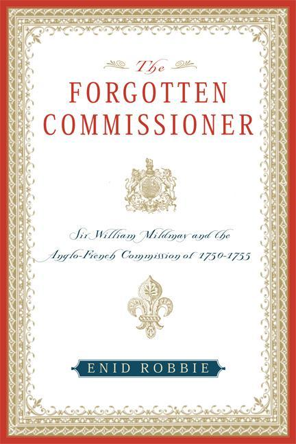The Forgotten Commissioner: Sir William Mildmay and the Anglo-French Commission of 1750-1755 als Buch