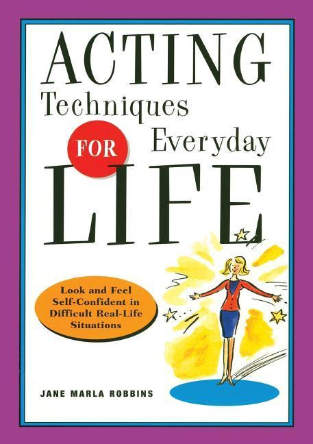 Acting Techniques for Everyday Life: Look and Feel Self-Confident in Difficult, Real-Life Situations als Taschenbuch