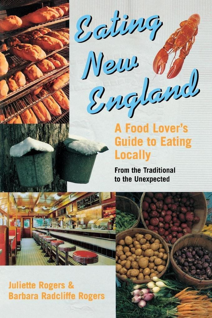 Eating New England: A Food Love's Guide to Eating Locally, from the Traditional to the Unexpected als Taschenbuch