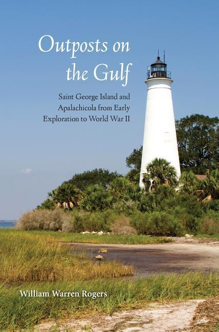 Outposts on the Gulf: Saint George Island and Apalachicola from Early Exploration to World W als Buch