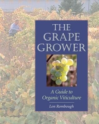The Grape Grower: A Guide to Organic Viticulture als Taschenbuch
