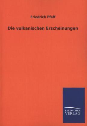 Die vulkanischen Erscheinungen als Buch von Friedrich Pfaff