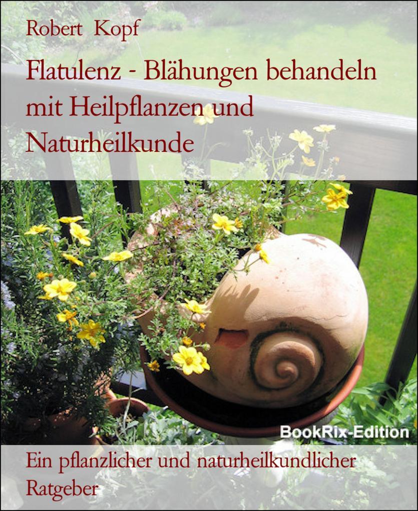 Flatulenz - Blähungen behandeln mit Heilpflanzen und Naturheilkunde als eBook