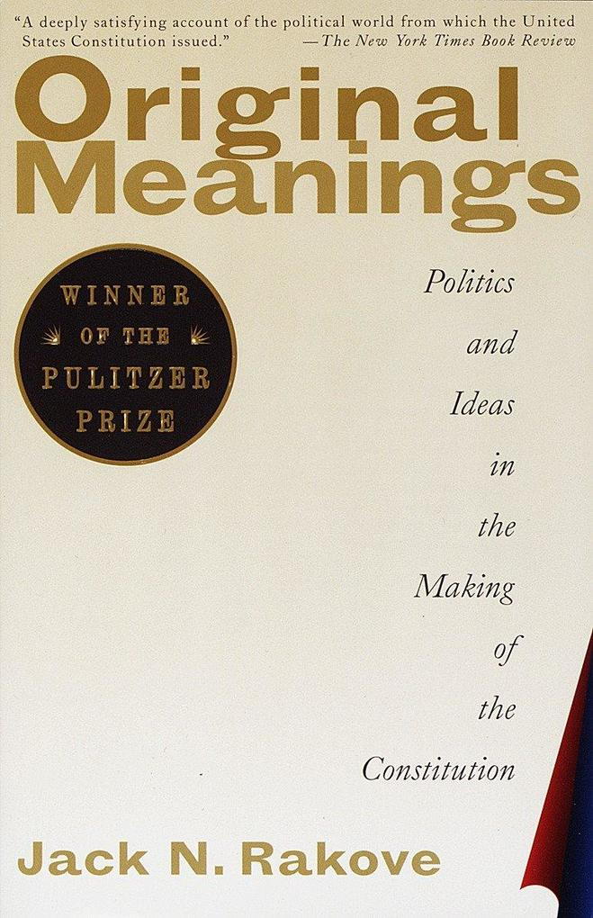 Original Meanings: Politics and Ideas in the Making of the Constitution als Taschenbuch
