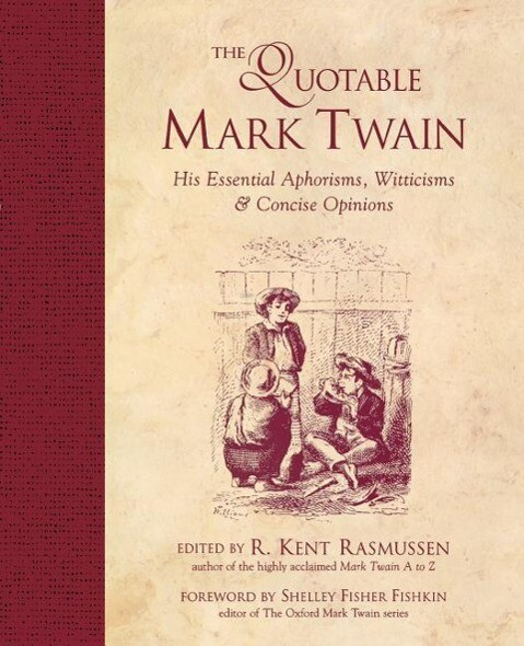 The Quotable Mark Twain: His Essential Aphorisms, Witticisms & Concise Opinions als Taschenbuch