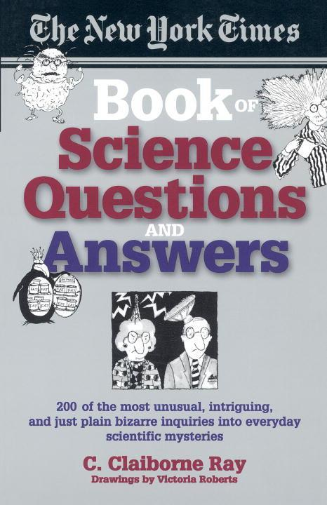 The New York Times Book of Science Questions & Answers: 200 of the Best, Most Intriguing and Just Plain Bizarre Inquiries Into Everyday Scientific Mys als Taschenbuch