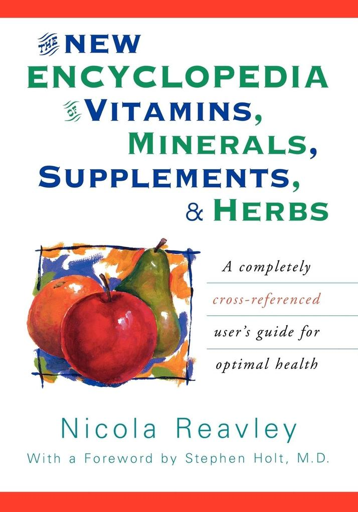 The New Encyclopedia of Vitamins, Minerals, Supplements, & Herbs: A Completely Cross-Referenced User S Guide for Optimal Health als Taschenbuch
