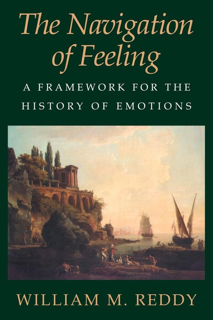The Navigation of Feeling: A Framework for the History of Emotions als Buch