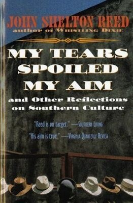 My Tears Spoiled My Aim: And Other Reflections on Southern Culture als Taschenbuch