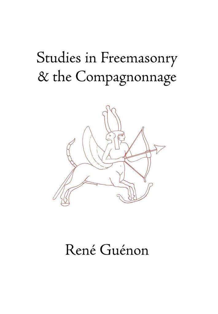 Studies in Freemasonry and the Compagnonnage als Buch