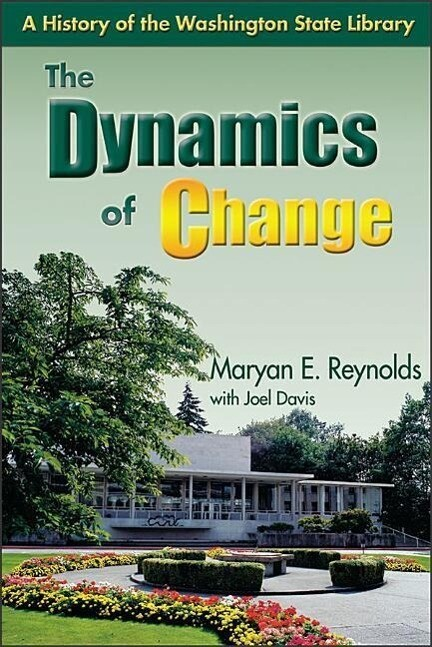 The Dynamics of Change: A History of the Washington State Library als Taschenbuch