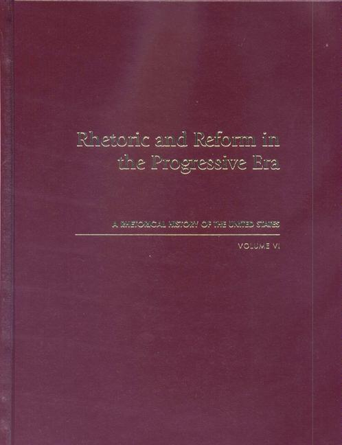 Rhetoric and Reform in the Progressive Era: A Rhetorical History of the United States, Volume VI als Buch