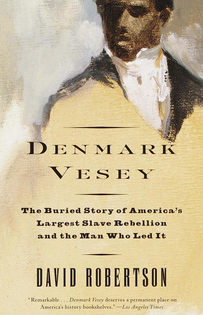 Denmark Vesey: The Buried Story of America's Largest Slave Rebellion and the Man Who Led It als Taschenbuch