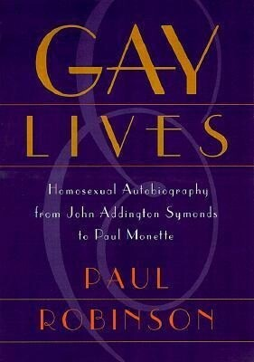Gay Lives: Homosexual Autobiography from John Addington Symonds to Paul Monette als Buch