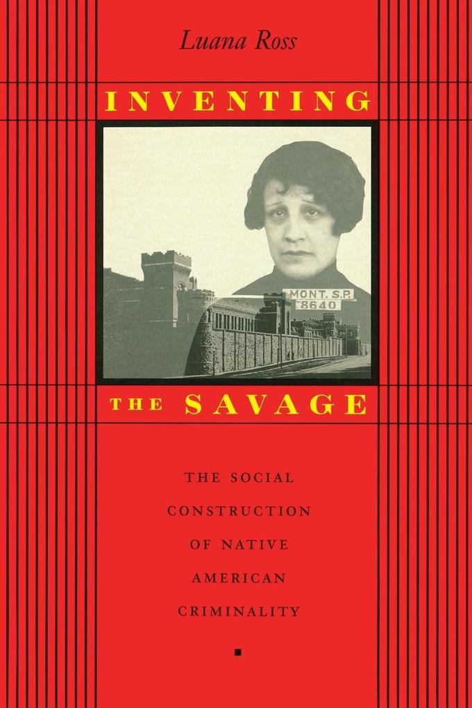 Inventing the Savage: The Social Construction of Native American Criminality als Taschenbuch